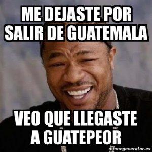 """Significado de la expresión """"De Guatemala a Guatepeor"""""""