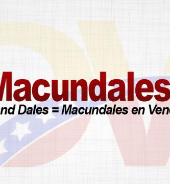 Significado de la palabra Macundales.