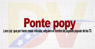 Significado de la expresión Ponte Popy