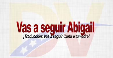 Significado de la expresión ¿Vas a seguir Abigaíl?