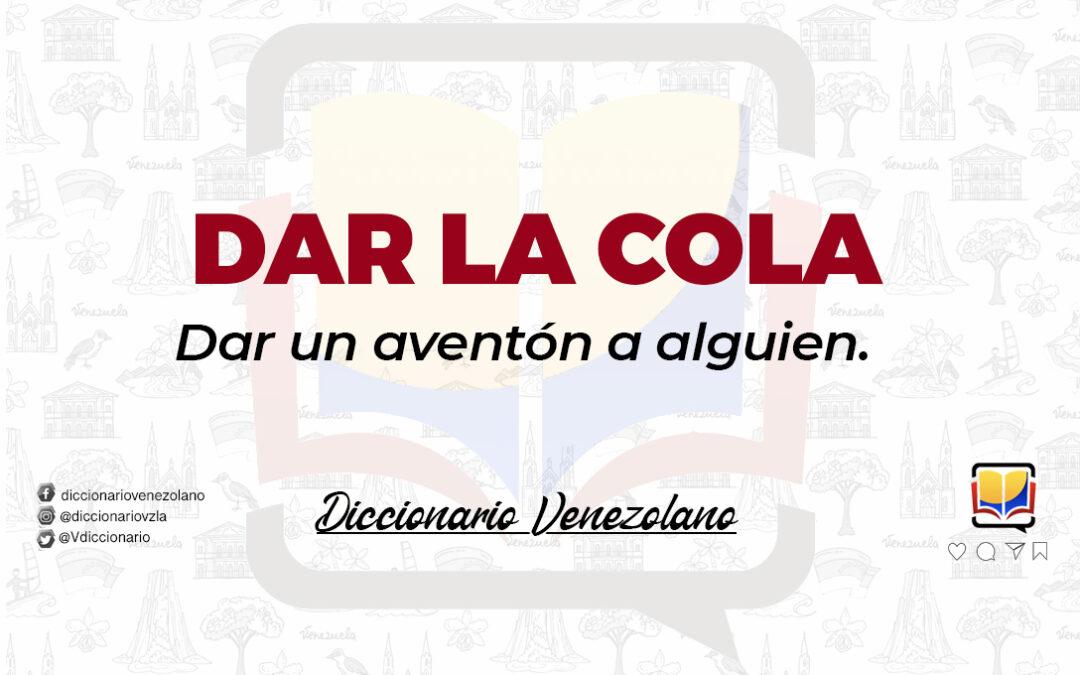 Significado de la palabra Dar la Cola.