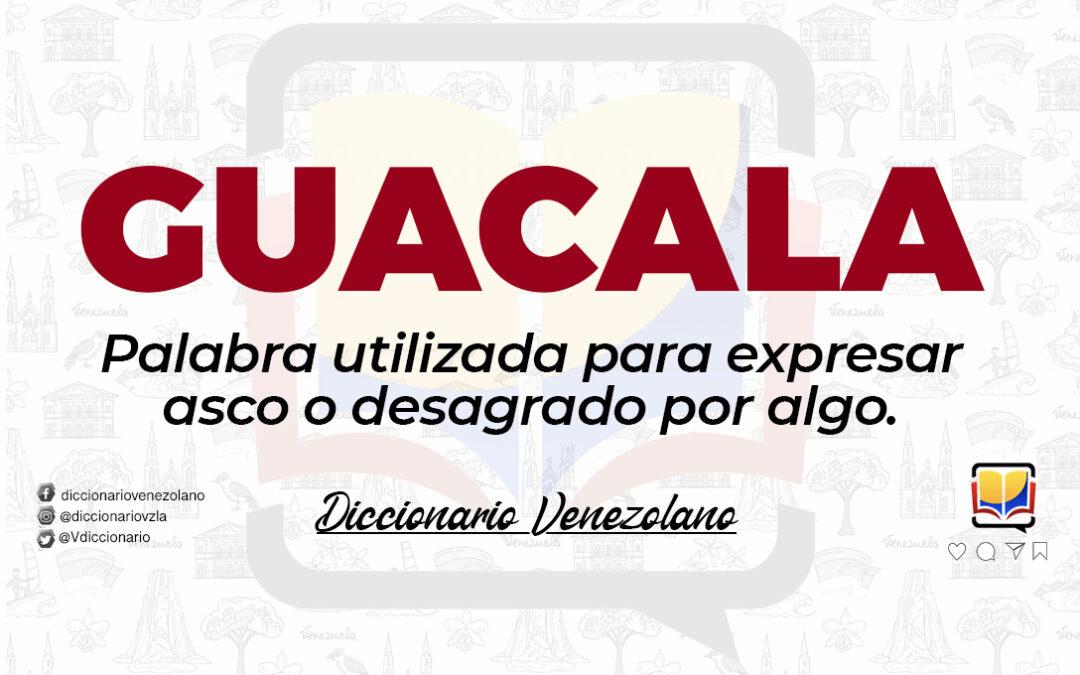 Significado de la palabra Guácala