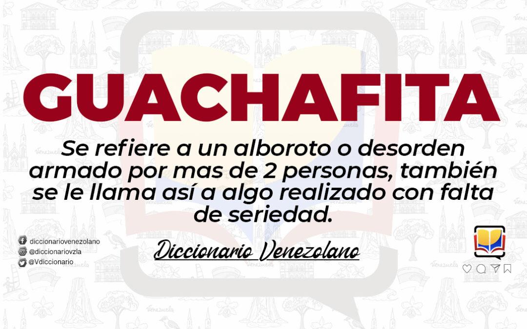 Significado de la palabra Guachafita