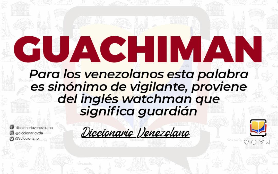 Significado de la palabra Guachiman.
