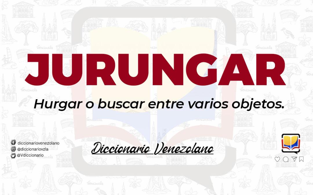 Significado de la palabra Jurungar