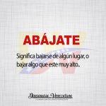 Significado de la palabra Abájate.